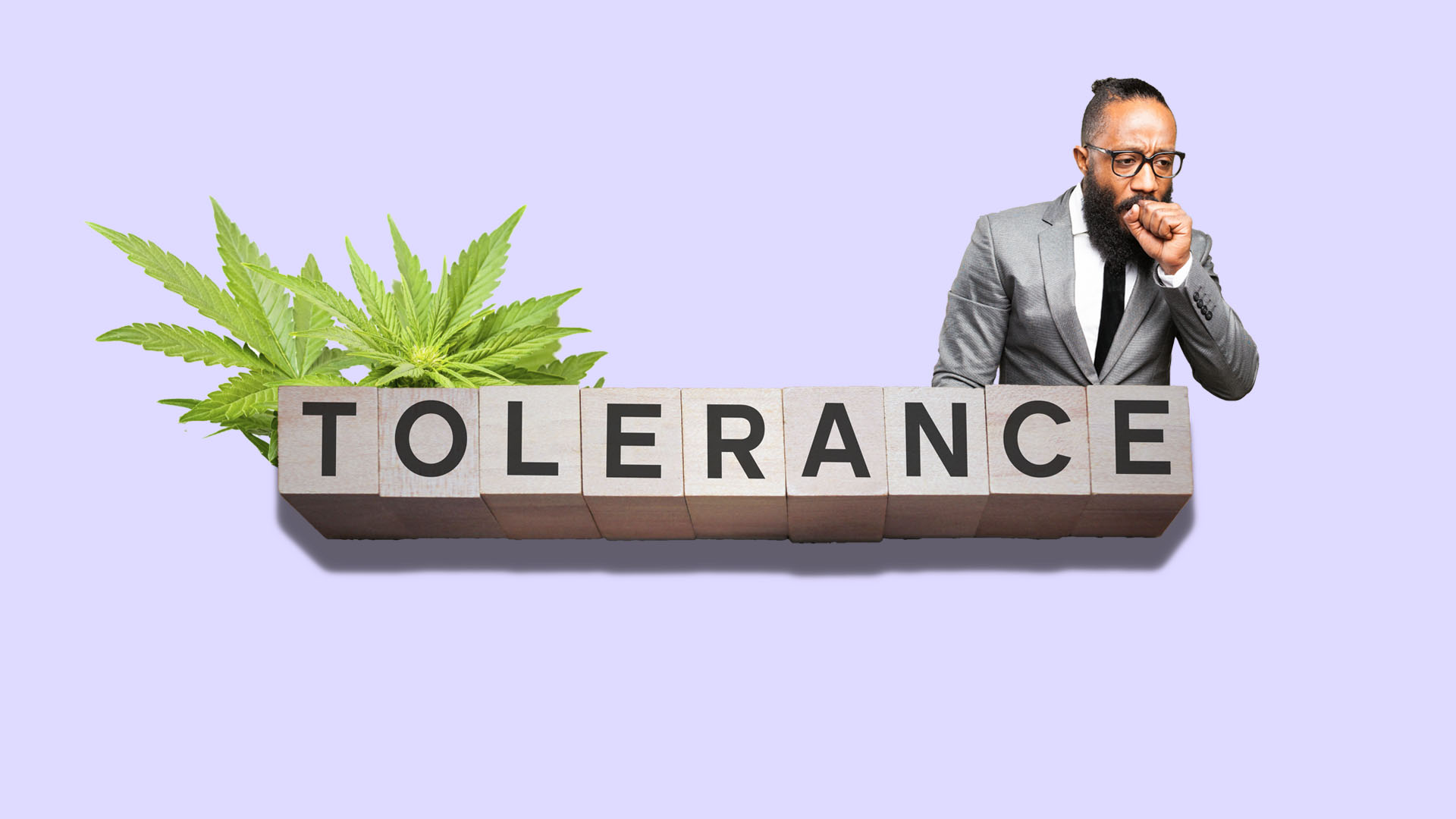 Increase your tolerance by smoking more