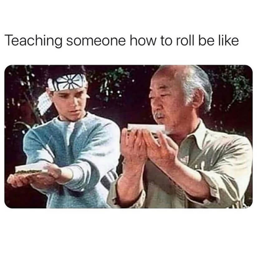 Mr.Miyagi teaching the Karate Kid how to roll a joint